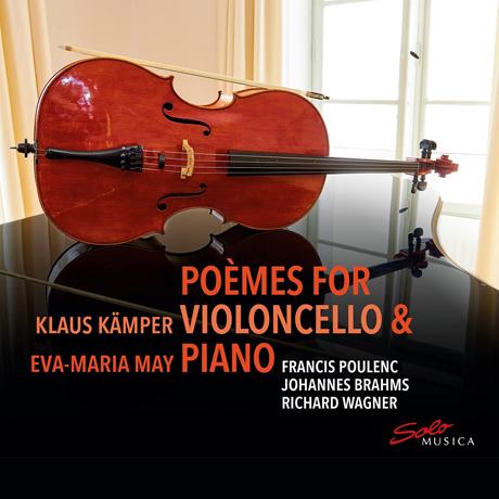 POEMES FOR VIOLONCELLO & PIANO/ KLAUS KAMPER, EVA MARIA MAY [풀랑크, 브람스, 바그너: 첼로와 피아노를 위한 시]
