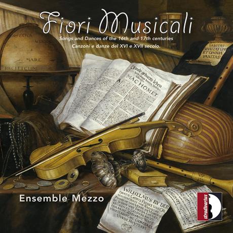 FIORI MUSICALI/ ENSEMBLE MEZZO [음악의 꽃다발: 16-17세기 노래와 춤곡 - 앙상블 메조]