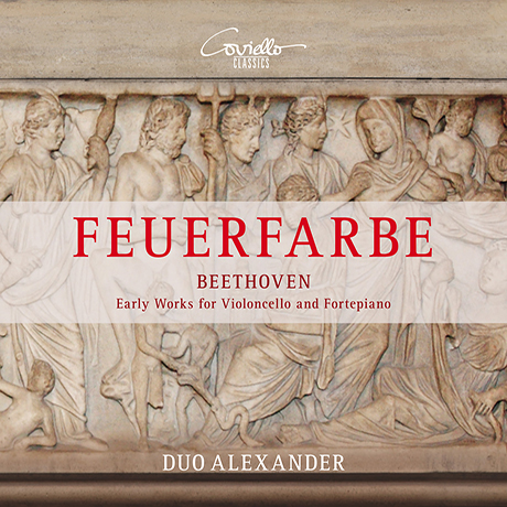 FEUERFARBE: EARLY WORKS FOR VIOLONCELLO & FORTEPIANO/ DUO ALEXANDER [베토벤: 첼로와 피아노포르테를 위한 초기 작품들 - 듀오 알렉산더]