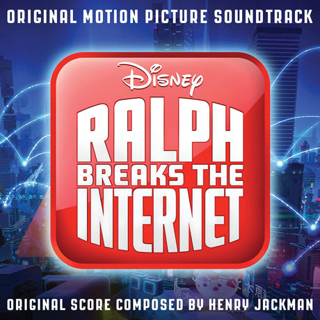 RALPH BREAKS THE INTERNET: BY HENRY JACKMAN [주먹왕 랄프 2: 인터넷 속으로]