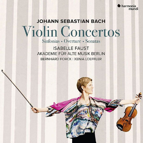 VIOLIN CONCERTO/ ISABELLE FAUST [바흐: 바이올린 협주곡 & 관현악 모음곡 2번 - 이자벨 파우스트]