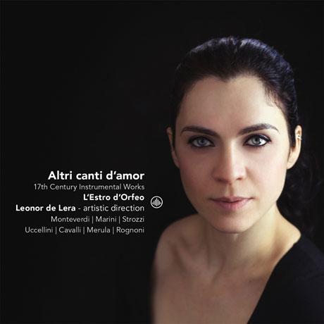 ALTRI CANTI D`AMOR: 17TH CENTURY INSTRUMENTAL WORKS/ L`ESTRO D`ORFEO, LEONOR DE LERA [다른 이들은 사랑을 노래하네: 17세기 기악 작품들 - 레스트로 도르페오]