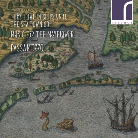 THEY THAT IN SHIPS UNTO THE SEA DOWN GO: MUSIC FOR THE MAYFLOWER/ PASSAMEZZO [메이플라워호를 위한 음악 - 파사메초]