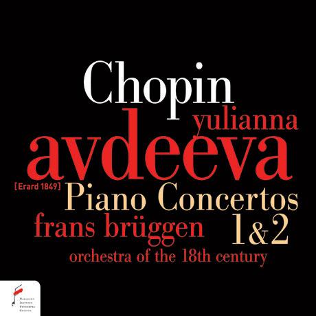 PIANO CONCERTOS 1 & 2/ YULIANNA AVDEEVA, FRANS BRUGGEN [쇼팽: 피아노 협주곡 1, 2번 - 율리아나 아브제예바]