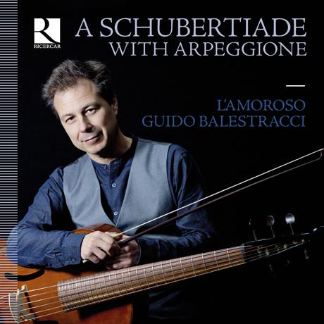 A SCHUBERTIADE WITH ARPEGGIONE/ L`AMOROSO, GUIDO BALESTRACCI [아르페지오네로 연주하는 슈베르트: 아르페지오네 소나타 - 귀도 발레스트라치]