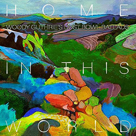 HOME IN THIS WORLD : WOODY GUTHRIE`S DUSTBOWL BALLADS