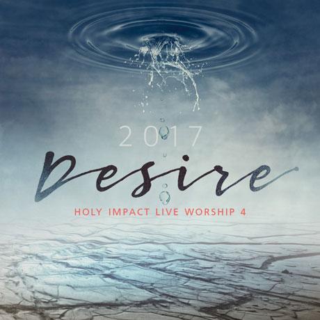 DESIRE: 2017 HOLY IMPACT LIVE WORSHIP VOL.4