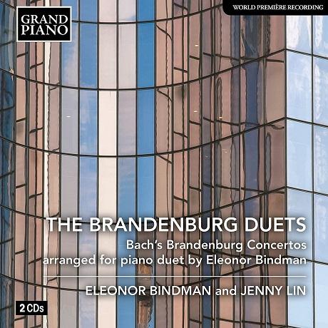 THE BRANDENBURG DUETS: BACH`S BRANDENBURG CONCERTOS ARRANGED FOR PIANO DUET/ ELEONOR BINDMAN, JENNY LIN [바흐: 브란덴부르크 협주곡집(피아노 이중주 편곡) - 엘리노어 빈드먼, 제니 린]