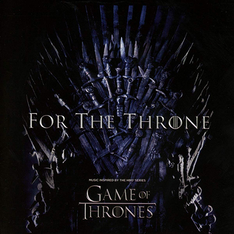 FOR THE THRONE: MUSIC INSPIRED BY THE HBO SERIES GAME OF THRONES [왕좌의 게임: 피날레]