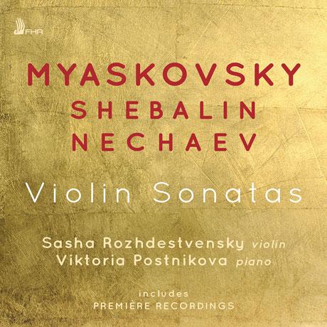 VIOLIN SONATAS/ SASHA ROZHDESTVENSKY, VIKTORIA POSTNIKOVA [미야스코프스키, 셰발린, 네차예프: 바이올린 소나타 - 사샤 로제스트벤스키]