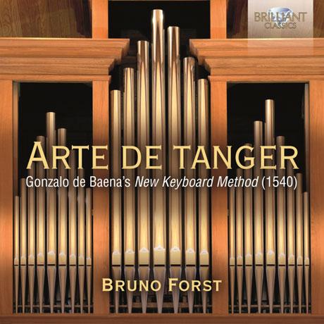 ARTE DE TANGER: GONZALO DE BAENA`S NEW KEYBOARD METHOD 1540/ BRUNO FORST [건반음악 작품집 - 모랄레스, 조스캥 데프레 외 - 브루노 포르스트]