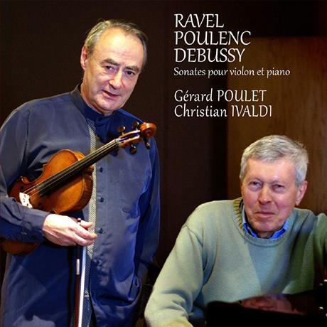 VIOLIN SONATAS/ GERARD POULET, CHRISTIAN IVALDI [라벨, 풀랑크, 드뷔시: 바이올린과 피아노를 위한 소나타 - 제라르 풀레]