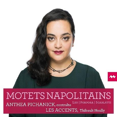 MOTETS NAPOLITAINS/ ANTHEA PICHANICK, THIBAULT NOALLY [나폴리의 모테트: A. 스카를라티, 레오, 포르포라 - 안테아 피카니크]