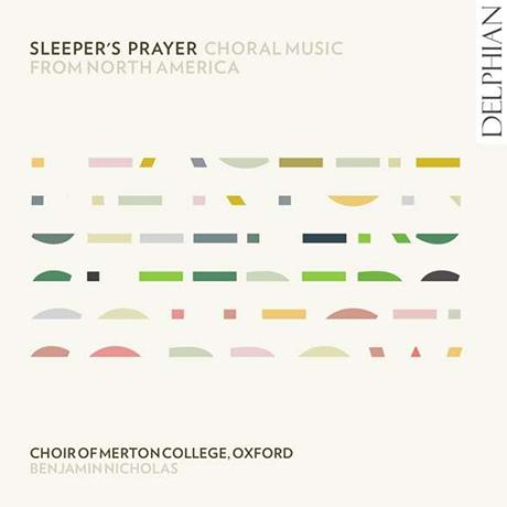 SLEEPER`S PRAYER: CHORAL MUSIC FROM NORTH AMERICA/ CHOIR OF MERTON COLLEGE OXFORD, BENJAMIN NICHOLAS [북아메리카의 합창음악 - 옥스퍼드 머튼 컬리지 합창단]
