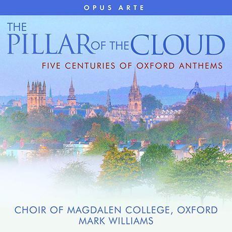 THE PILLAR OF THE CLOUD: FIVE CENTURIES OF OXFORD ANTHEMS/ MARK WILLIAMS [옥스퍼드 맥덜린 대학 합창단: 옥스퍼드 합창 모음]