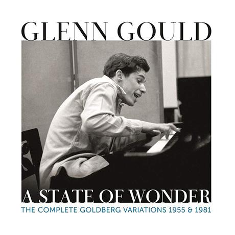 A STATE OF WONDER: THE COMPLETE GOLDBERG VARIATIONS 1955 & 1981 [바흐: 골드베르크 변주곡 - 글렌 굴드]