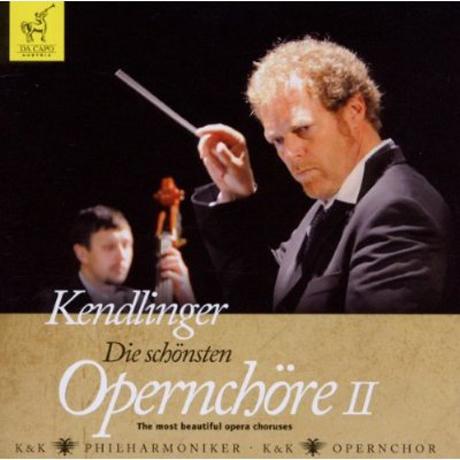 DIE SCHONSTEN OPERNCHORE 2/ MATTHIAS GEORG KENDLINGER