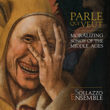 PARLE QUI VEUT: MORALIZING SONGS OF THE MIDDLE AGES/ SOLLAZZO ENSEMBLE [솔라초 앙상블: 중세의 노래]