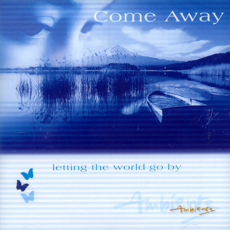 COME AWAY: LETTING THE WORLD GO BY