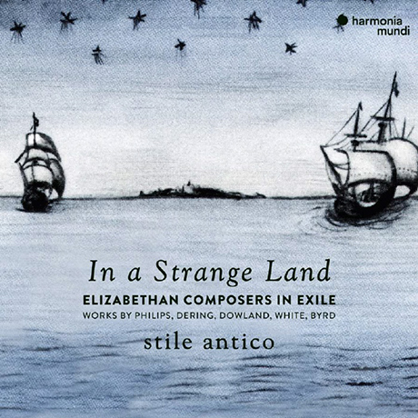 IN A STRANGE LAND: ELIZABETHAN COMPOSERS IN EXILE [스틸레 안티코: 엘리자베스 시대 망명한 작곡가들]