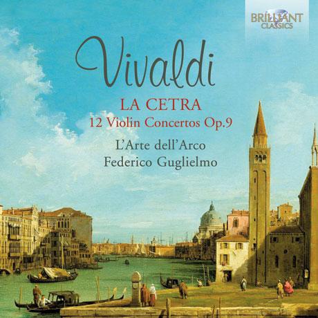 LA CETRA: 12 VIOLIN CONCERTOS OP.9/ L'ARTE DELL'ARCO, FEDERICO GUGLIELMO [비발디: 12개의 바이올린 협주곡 <라 체트라>]