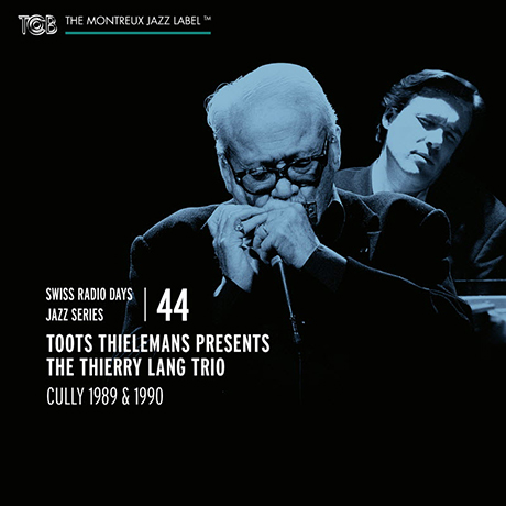 TOOTS THIELEMANS PRESENTS THE THIERRY LANG TRIO [CULLY 1989 & 1990] [SWISS RADIO DAYS JAZZ SERIES 44]