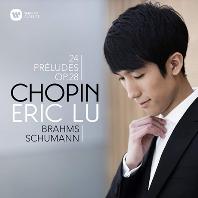 CHOPIN: 24 PRELUDES OP.28 & BRAHMS, SCHUMANN [쇼팽: 24개의 전주곡, 브람스, 슈만 - 에릭 루]