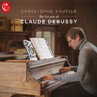 SUR LES PAS DE CLAUDE DEBUSSY/ CHRISTOPHE VAUTIER [드뷔시: 베르가마스크 모음곡, 어린이의 세계, 판화 - 크리스토프 보티에]