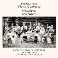 VIOLIN CONCERTO & LES NOCES/ PATRICIA KOPATCHINSKJA, TEODOR CURRENTZIS [차이코프스키: 바이올린 협주곡 & 스트라빈스키: 결혼 - 테오도르 쿠렌치스]