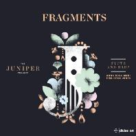 FRAGMENTS: THE JUNIPER PROJEC/ ANNA ROSA MARI, EIRA LYNN JONES [주니퍼 프로젝트: 단편들 - 플루트 & 하프 작품집]