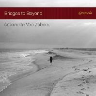 BRIDGE TO BEYOND/ ANTOINETTE VAN ZABNER [앙투아네트 판 차프너: 20세기 로맨틱 음악]