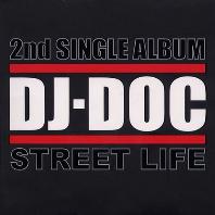 DJ DOC(디제이 디오씨) - STREET LIFE (SINGLE)