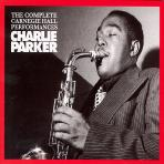 CHARLIE PARKER - THE COMPLETE CARNEGIE HALL PERFORMANCES