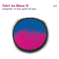 FAHRT INS BLAUE III - DREAMIN` IN THE SPIRIT OF JAZZ