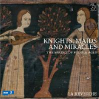 KNIGHTS, MAIDS AND MIRACLES: THE SPRING OF MIDDLE AGES [라 레베르디: 기사와 처녀 그리고 기적 - 중세 음악 작품집]