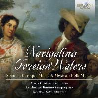NAVIGATING FOREIGN WATERS: SPANISH BAROQUE MUSIC & MEXICAN FOLK MUSIC [이국의 바다를 항해하며]