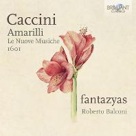 AMARILLI, LE NUOVE MUSICHE 1601/ FANTAZYAS, ROBERTO BALCONI [카치니: 아마릴리 외 - 판타지야스]