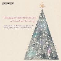 VERBUM CARO FACTUM EST: A CHRISTMAS GREETING/ BACH COLLEGIUM JAPAN, MASAAKI SUZUKI [크리스마스 그리팅: 바흐 콜레기움 재팬의 크리스마스]