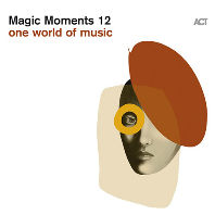 MAGIC MOMENTS 12: ONE WORLD OF MUSIC [CD+ACT 2019 카탈로그]