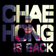 CHAE HONG IS BACK