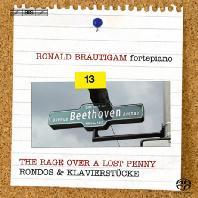 THE RAGE OVER A LOST PENNY: RONDOS & KLAVIERSTUCKE/ RONALD BRAUTIGAM [SACD HYBRID] [베토벤: 피아노 솔로 작품 13집]