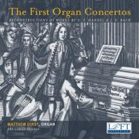 THE FIRST ORGAN CONCERTOS/ MATTHEW DIRST [바흐 & 헨델: 초기 오르간 협주곡 - 매튜 더스트]