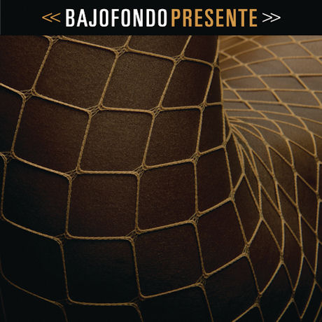 BAJOFONDO - PRESENTE