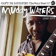 CAN`T BE SATISFIED: THE VERY BEST OF 1948-1975