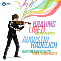 VIOLIN COCNERTOS/ AUGUSTIN HADELICH, MIGUEL HARTH BEDOYA [브람스 & 리게티: 바이올린 협주곡 - 하델리히]