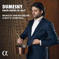 DUMESNY: HAUTE CONTRE DE LULLY/ A NOCTE TEMPAORIS, REINOUD VAN MECHELEN [륄리의 테너: 뒤메니를 위한 아리아 - 녹테 템포리스, 메흘렌]