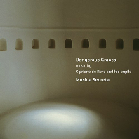 DANGEROUS GRACES: CIPRIANO DE RORE AND HIS PUPILS/ MUSICA SECRETA [위험한 은총: 치프리아노 데 로레와 제자들의 음악 -무지카 세크레타]