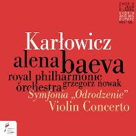 "VIOLIN CONCERTO OP.8, SYMPHONY ""REBIRTH""/ ALENA BAEVA, GRZEGORZ NOWAK [카르워비치: 바이올린 협주곡, 교향곡 E단조 <재탄생>| 바에바, 노바크]"