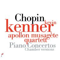 PIANO CONCERTOS: CHAMBER VERSIONS/ KEVIN KENNER, APOLLON MUSAGETE QUARTET [쇼팽: 피아노 협주곡 1, 2번(피아노와 현악 5중주 편곡)]