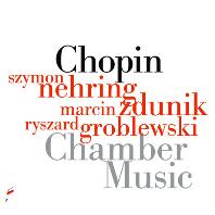 CHAMBER MUSIC/ SZYMON NEHRING , MARCIN ZDUNIK, RYSZARD GROBLEWSKI [쇼팽: 실내악 작품집]